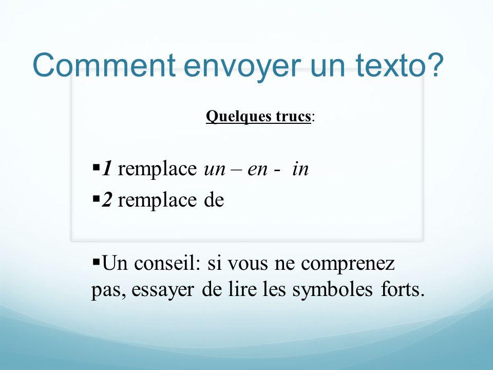 Comment envoyer un texto? Quelques trucs: 1 remplace un – en - in 2 remplace de Un conseil: si vous ne comprenez pas, essayer de lire les symboles for