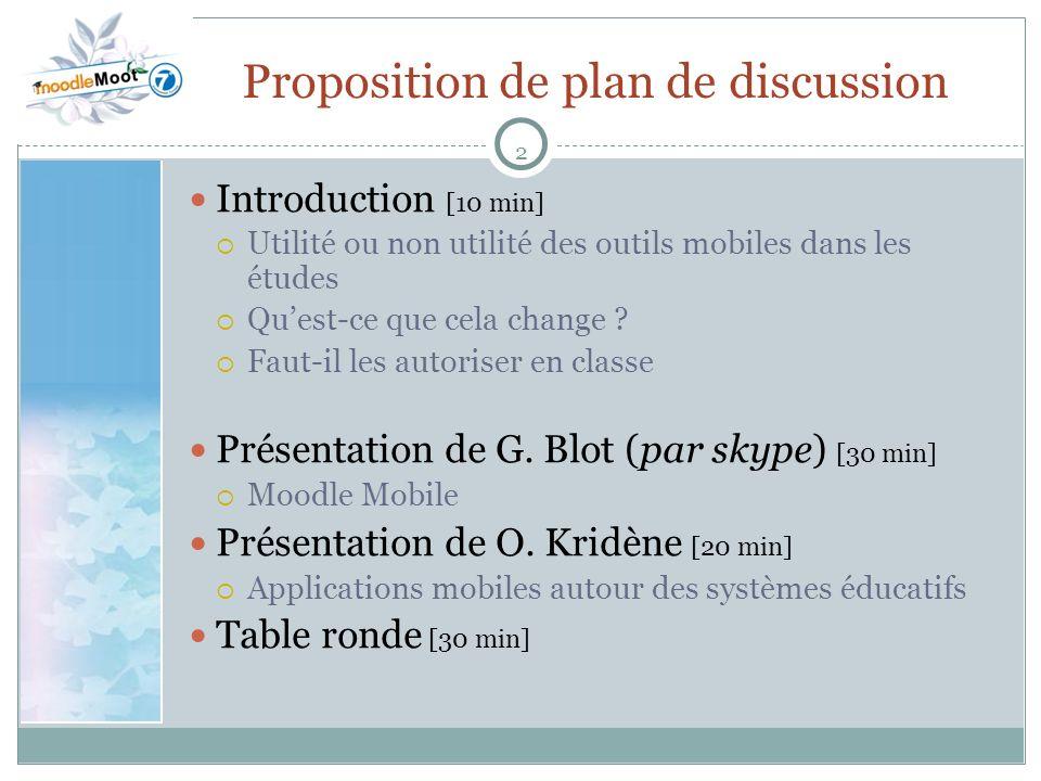 2 Proposition de plan de discussion Introduction [10 min] Utilité ou non utilité des outils mobiles dans les études Quest-ce que cela change .