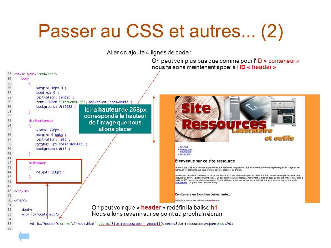 Passer au CSS et autres... (2) Aller on ajoute 4 lignes de code : On peut voir plus bas que comme pour l'ID « conteneur » nous faisons maintenant appe