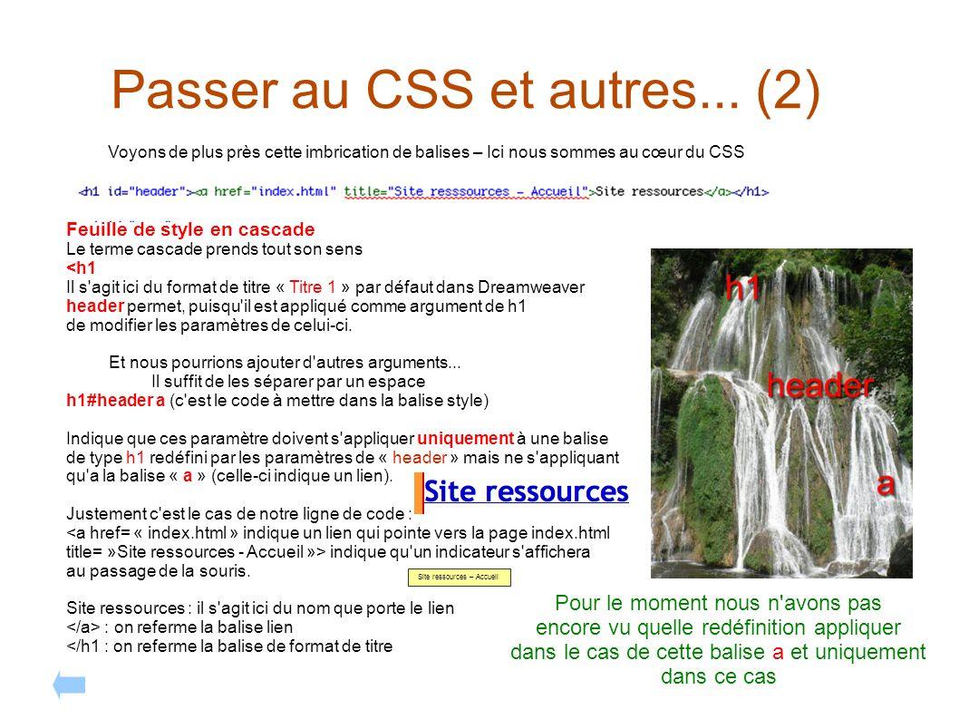Passer au CSS et autres... (2) Voyons de plus près cette imbrication de balises – Ici nous sommes au cœur du CSS Feuille de style en cascade Le terme