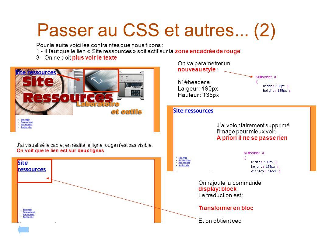 Passer au CSS et autres... (2) Pour la suite voici les contraintes que nous fixons : 1 - Il faut que le lien « Site ressources » soit actif sur la zon