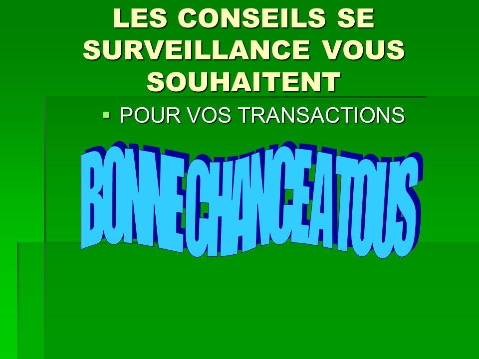 LES CONSEILS SE SURVEILLANCE VOUS SOUHAITENT POUR VOS TRANSACTIONS POUR VOS TRANSACTIONS
