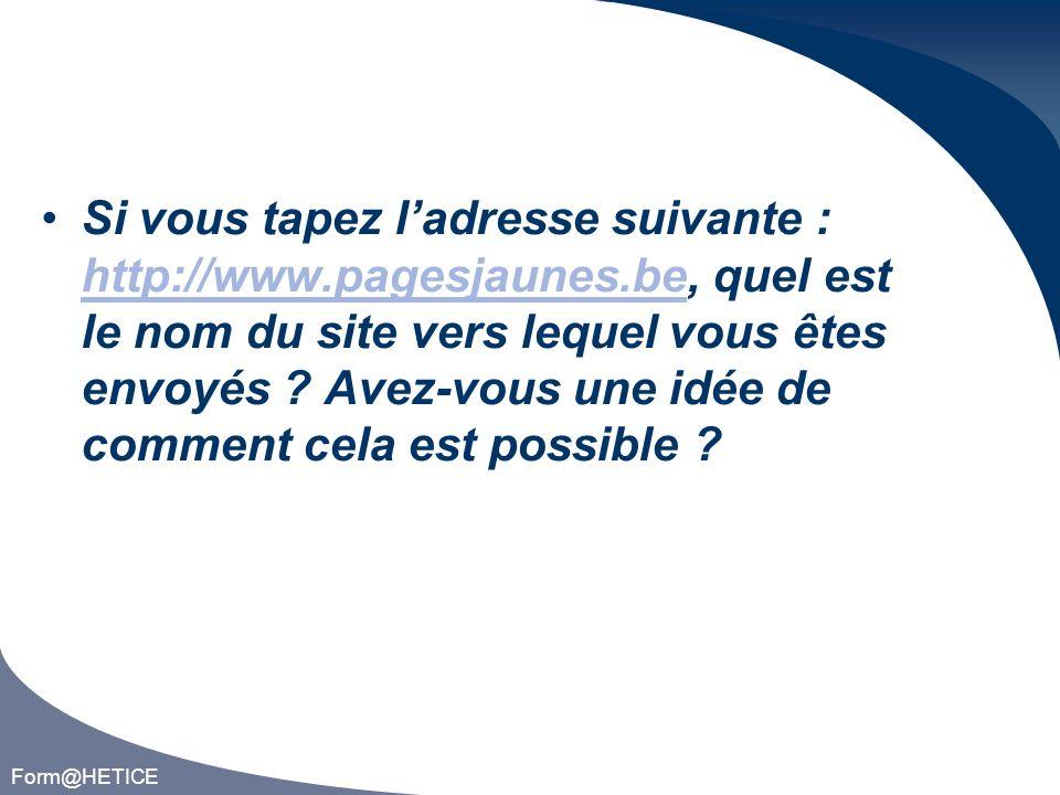 Form@HETICE Si vous tapez ladresse suivante : http://www.pagesjaunes.be, quel est le nom du site vers lequel vous êtes envoyés .