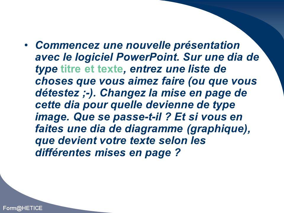 Form@HETICE Commencez une nouvelle présentation avec le logiciel PowerPoint.
