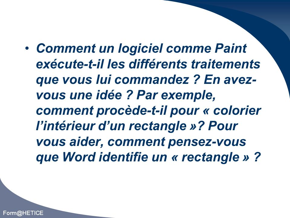 Form@HETICE Comment un logiciel comme Paint exécute-t-il les différents traitements que vous lui commandez .