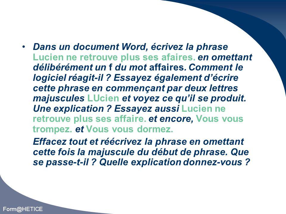 Form@HETICE Dans un document Word, écrivez la phrase Lucien ne retrouve plus ses afaires.