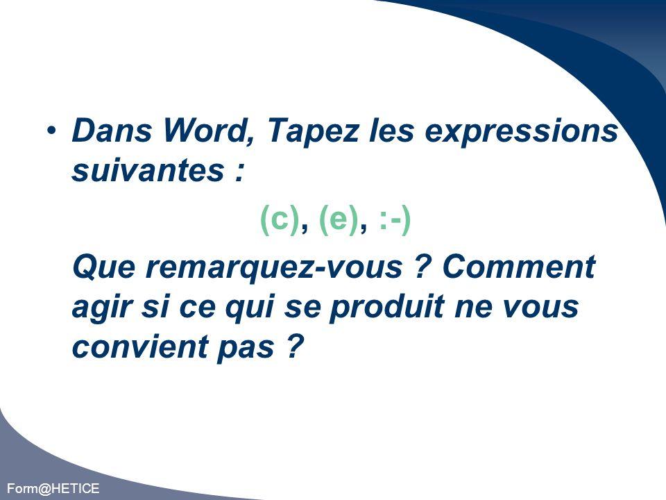Form@HETICE Dans Word, Tapez les expressions suivantes : (c), (e), :-) Que remarquez-vous .