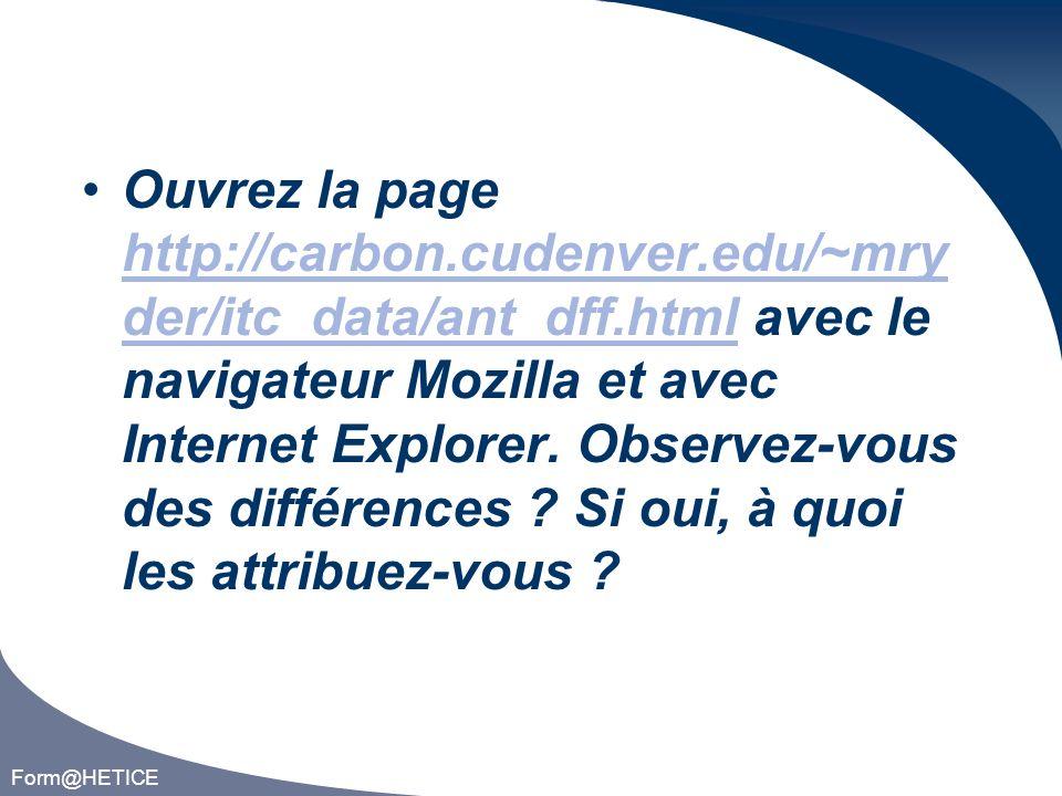 Form@HETICE Ouvrez la page http://carbon.cudenver.edu/~mry der/itc_data/ant_dff.html avec le navigateur Mozilla et avec Internet Explorer.