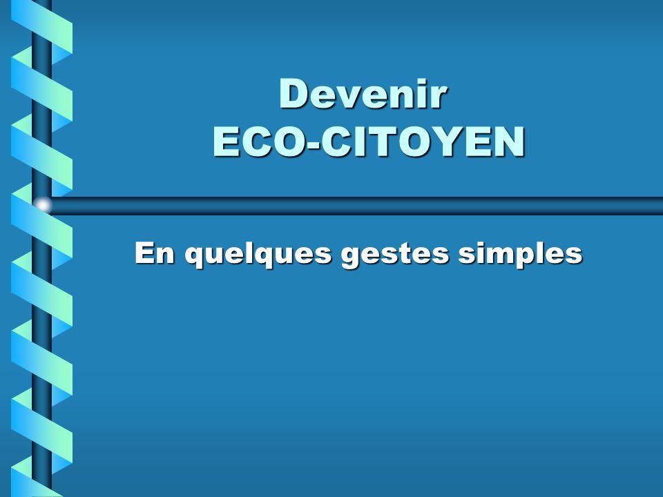 Devenir ECO-CITOYEN En quelques gestes simples