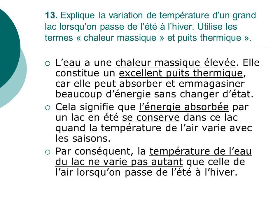 13. Explique la variation de température dun grand lac lorsquon passe de lété à lhiver. Utilise les termes « chaleur massique » et puits thermique ».