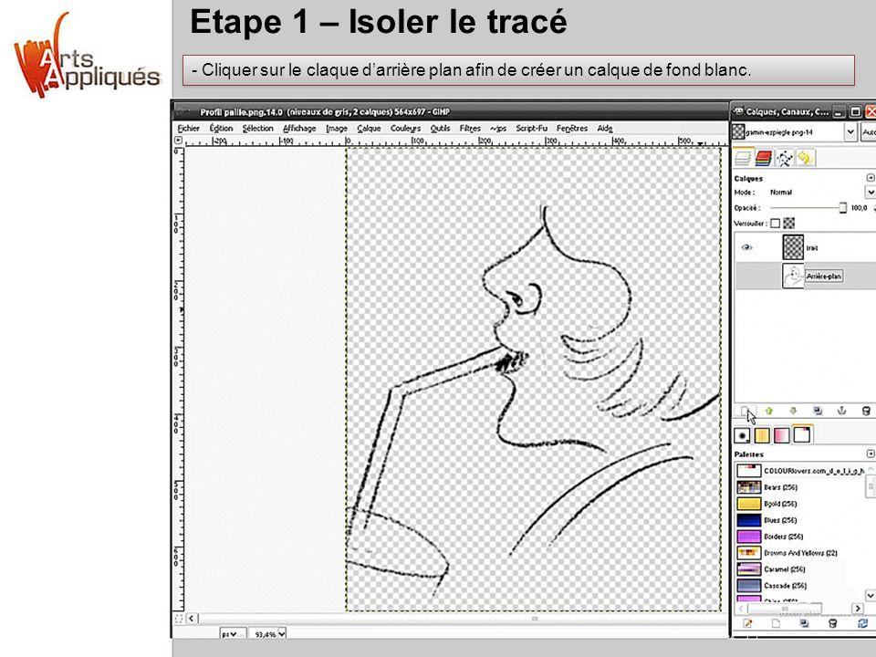 Etape 1 – Isoler le tracé - Cliquer sur le claque darrière plan afin de créer un calque de fond blanc.