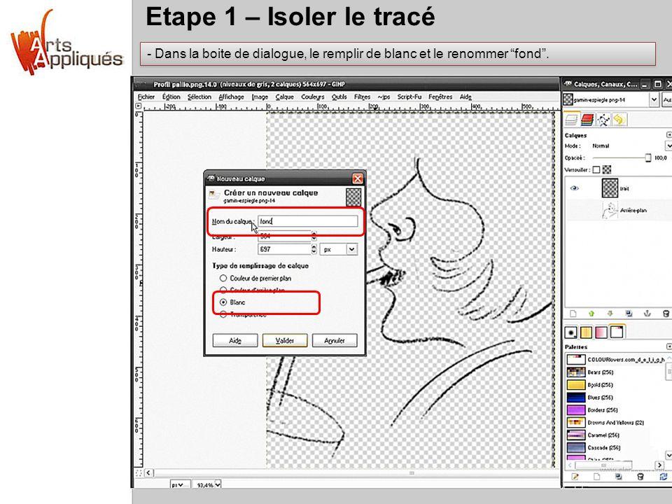 Etape 1 – Isoler le tracé - Dans la boite de dialogue, le remplir de blanc et le renommer fond.