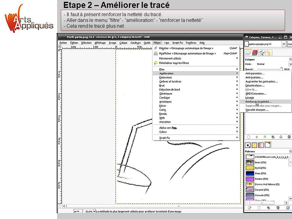 Etape 2 – Améliorer le tracé - Il faut à présent renforcer la netteté du tracé. - Aller dans le menu filtre - amélioration - renforcer la netteté - Ce