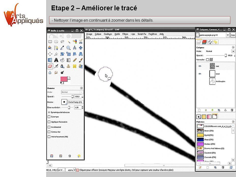 Etape 2 – Améliorer le tracé - Nettoyer limage en continuant à zoomer dans les détails.