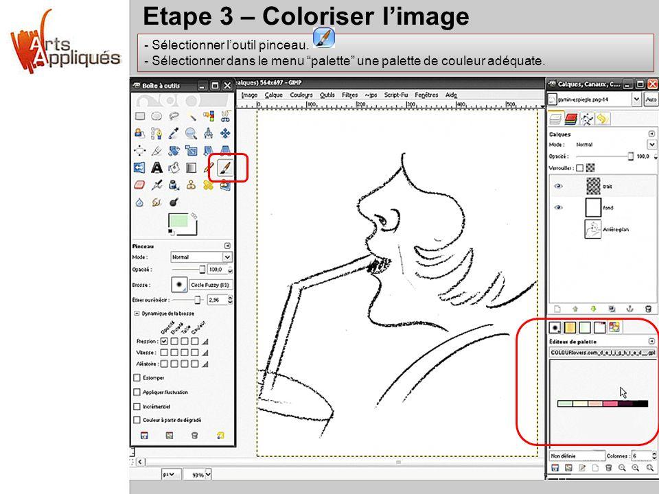 Etape 3 – Coloriser limage - Sélectionner loutil pinceau. - Sélectionner dans le menu palette une palette de couleur adéquate. - Sélectionner loutil p