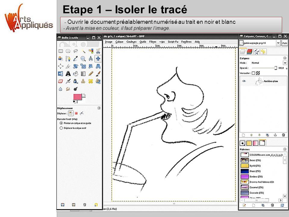 Etape 1 – Isoler le tracé - Ouvrir le document préalablement numérisé au trait en noir et blanc - Avant la mise en couleur, il faut préparer limage. -