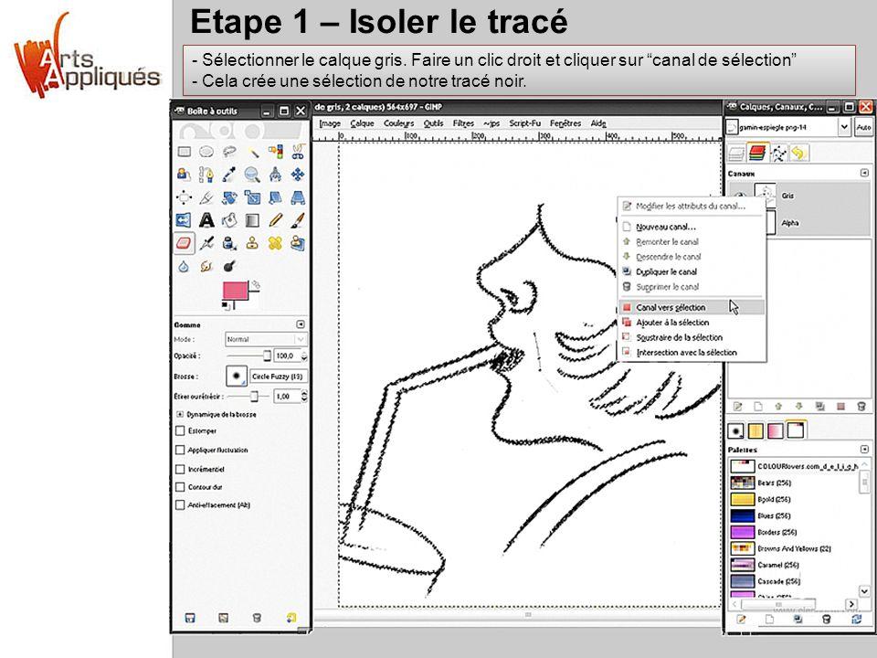 Etape 1 – Isoler le tracé - Sélectionner le calque gris. Faire un clic droit et cliquer sur canal de sélection - Cela crée une sélection de notre trac
