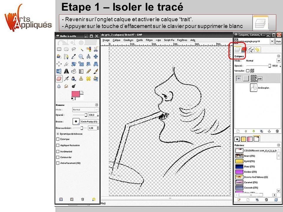 Etape 1 – Isoler le tracé - Revenir sur longlet calque et activer le calque trait. - Appuyer sur le touche deffacement sur le clavier pour supprimer l