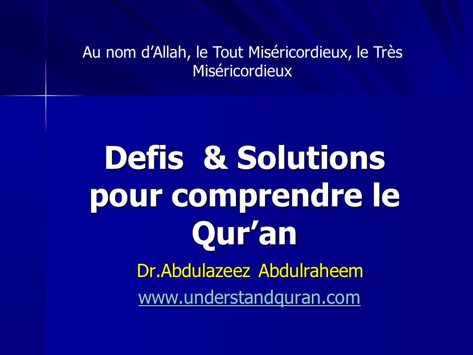 Defis & Solutions pour comprendre le Quran Dr.Abdulazeez Abdulraheem www.understandquran.com Au nom dAllah, le Tout Miséricordieux, le Très Miséricord