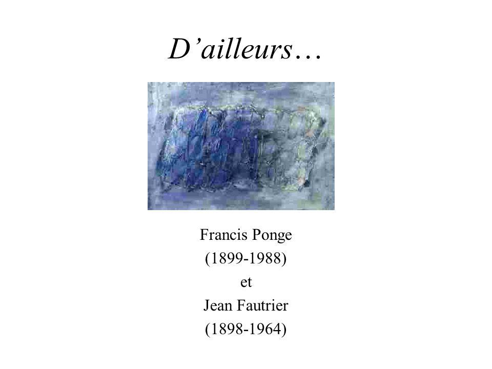 « Fautrier est un des rares peintres qui puissent peindre non un ensemble, mais un seul objet ; et même un tronçon dobjet lui suffit, chaque tronçon de son œuvre sonnant comme la peinture, comme la lyre elle-même.