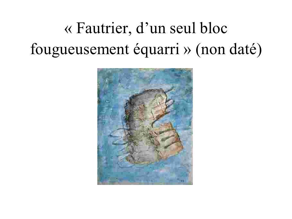 « Fautrier, dun seul bloc fougueusement équarri » (non daté)