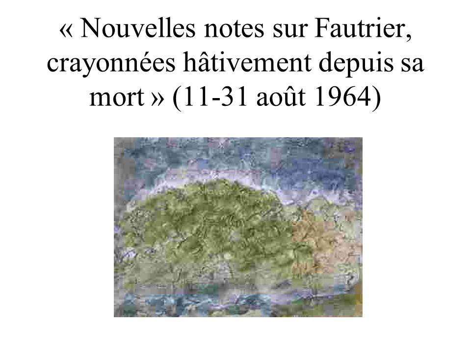 « Nouvelles notes sur Fautrier, crayonnées hâtivement depuis sa mort » (11-31 août 1964)
