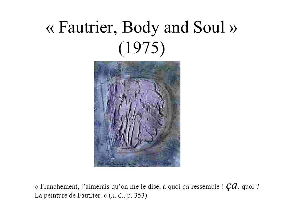 « Fautrier, Body and Soul » (1975) « Franchement, jaimerais quon me le dise, à quoi ça ressemble ! ça, quoi ? La peinture de Fautrier. » ( A. C., p. 3