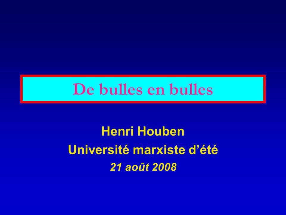 De bulles en bulles Henri Houben Université marxiste dété 21 août 2008