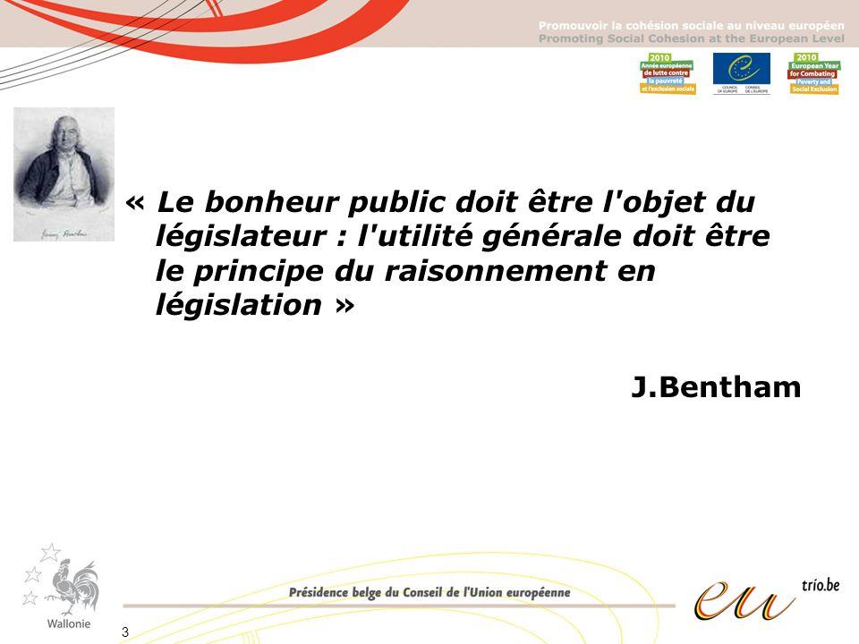 « Le bonheur public doit être l objet du législateur : l utilité générale doit être le principe du raisonnement en législation » J.Bentham 3