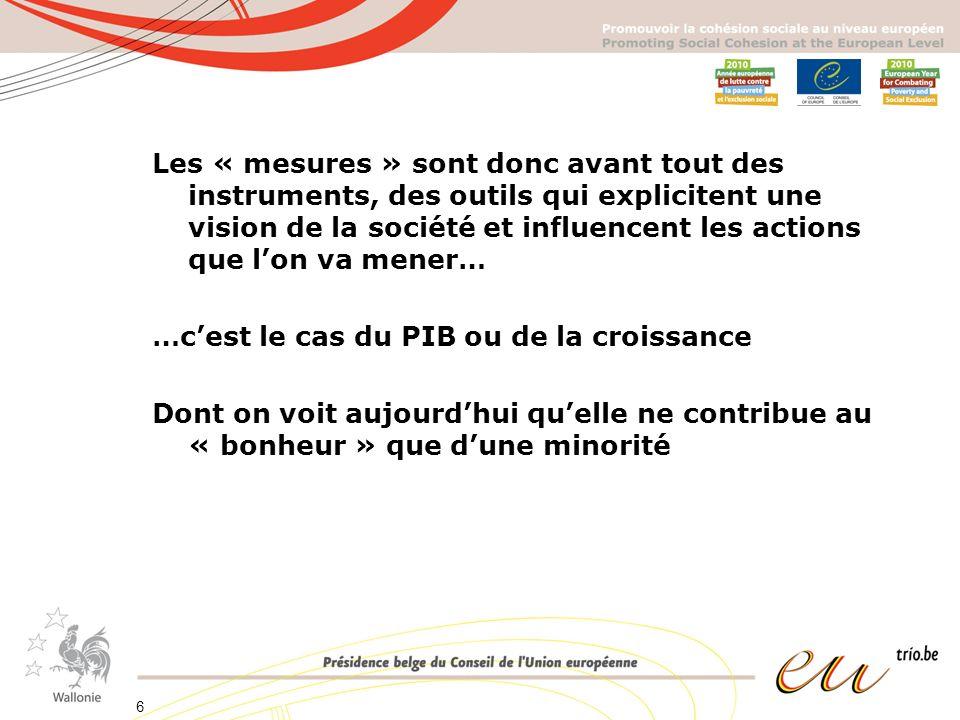 Les « mesures » sont donc avant tout des instruments, des outils qui explicitent une vision de la société et influencent les actions que lon va mener… …cest le cas du PIB ou de la croissance Dont on voit aujourdhui quelle ne contribue au « bonheur » que dune minorité 6