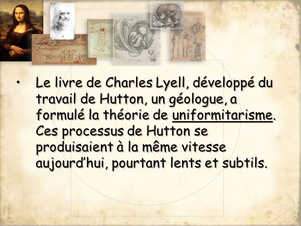 Le livre de Charles Lyell, développé du travail de Hutton, un géologue, a formulé la théorie de uniformitarisme. Ces processus de Hutton se produisaie
