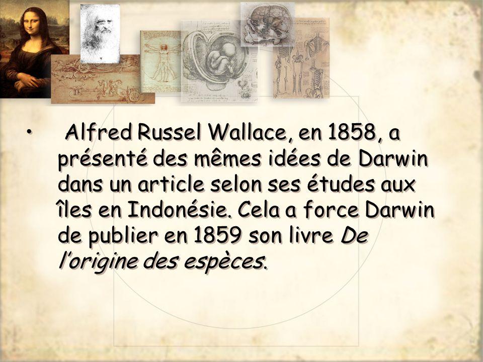 Alfred Russel Wallace, en 1858, a présenté des mêmes idées de Darwin dans un article selon ses études aux îles en Indonésie. Cela a force Darwin de pu