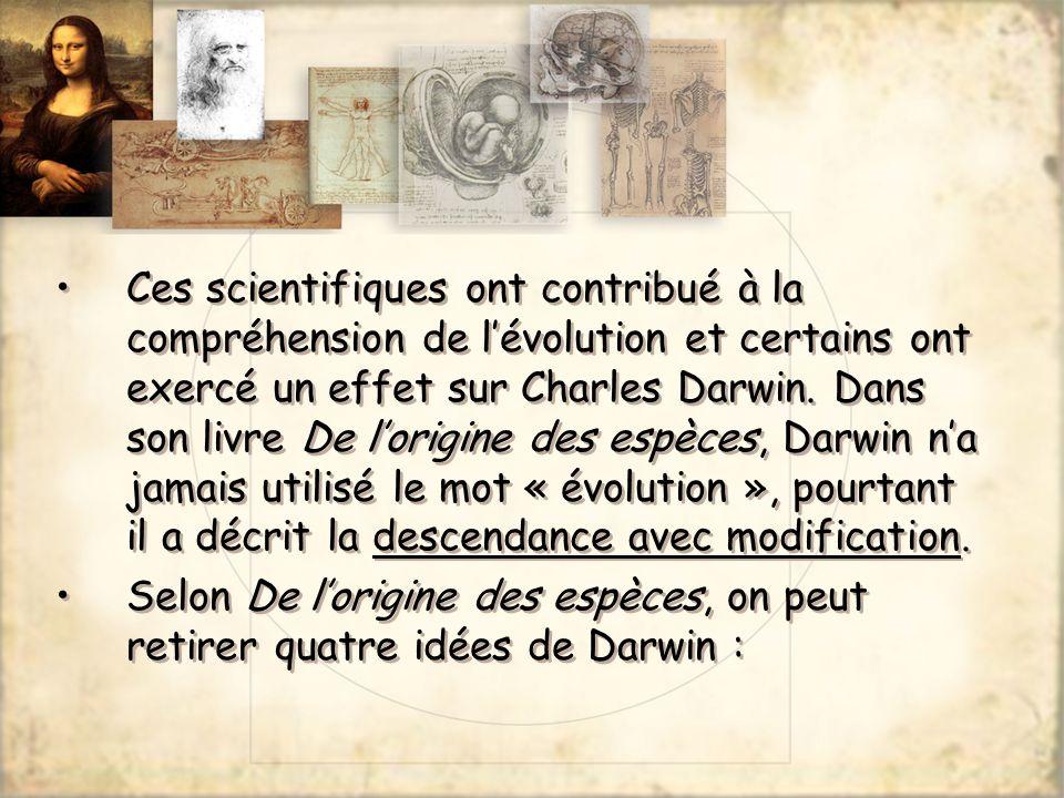 Ces scientifiques ont contribué à la compréhension de lévolution et certains ont exercé un effet sur Charles Darwin. Dans son livre De lorigine des es