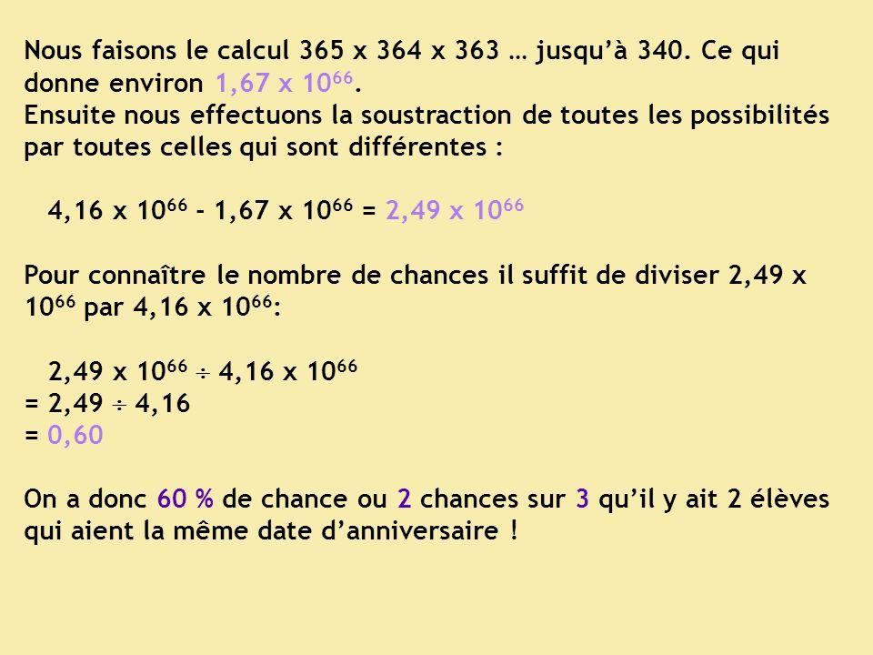 Revenons aux anniversaires : Si nous voulons calculer le pourcentage de chances davoir la même date danniversaire pour 2 élèves, nous devons calculer