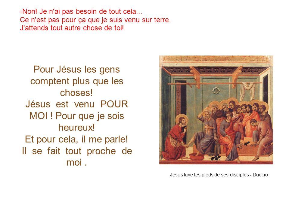 Jésus lave les pieds de ses disciples - Duccio -Non! Je n'ai pas besoin de tout cela... Ce n'est pas pour ça que je suis venu sur terre. J'attends tou