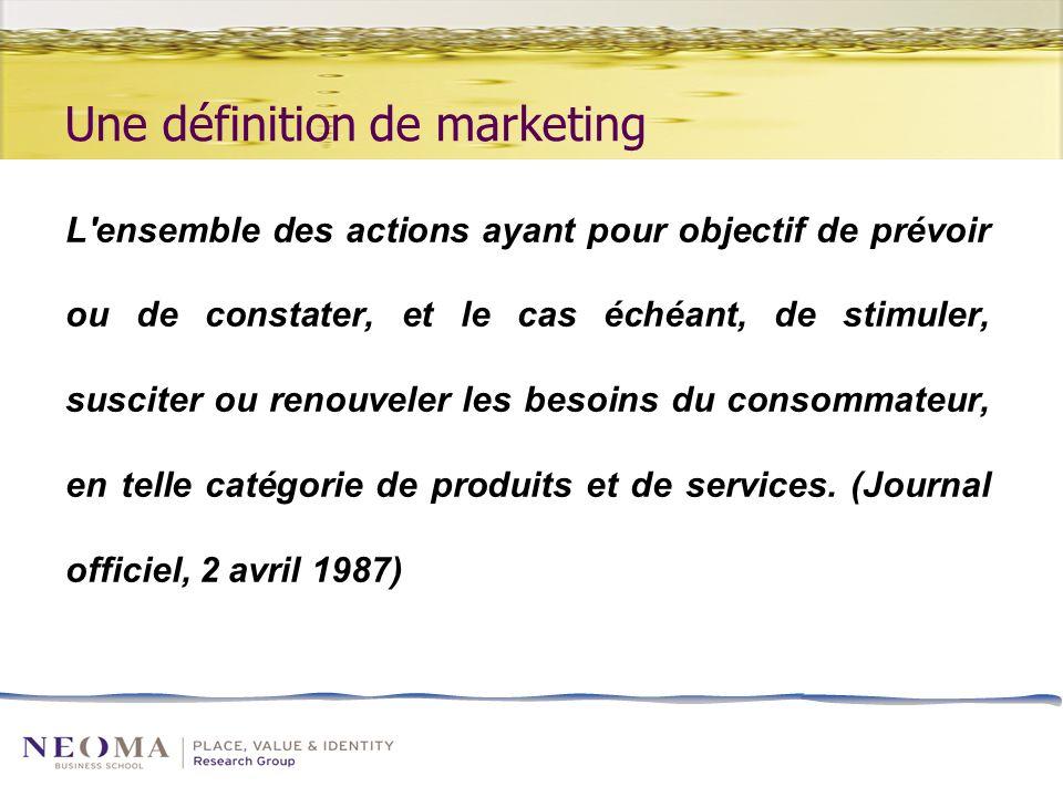 Une définition de marketing L ensemble des actions ayant pour objectif de prévoir ou de constater, et le cas échéant, de stimuler, susciter ou renouveler les besoins du consommateur, en telle catégorie de produits et de services.