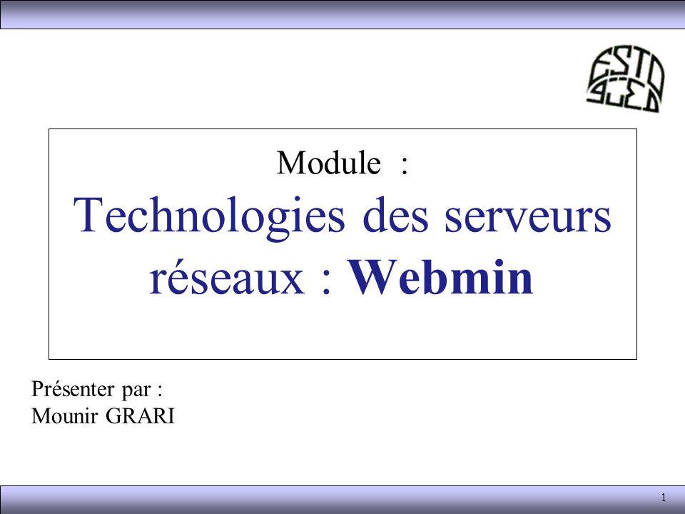 1 Module : Technologies des serveurs réseaux : Webmin Présenter par : Mounir GRARI
