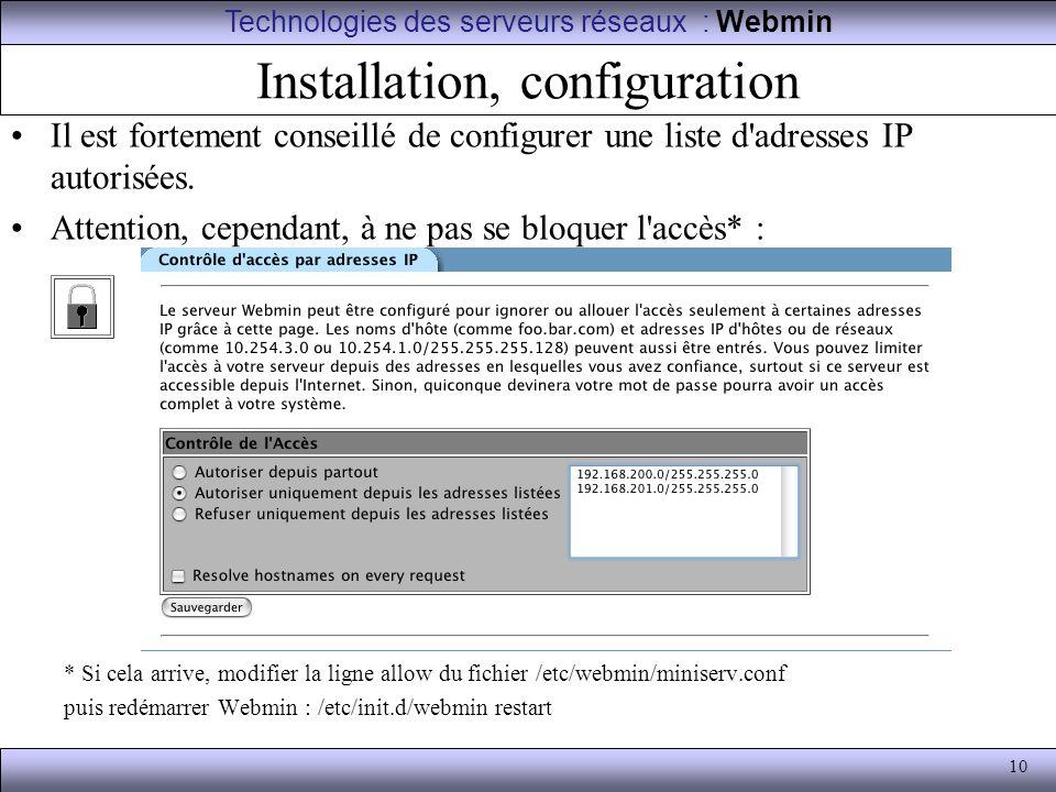 10 Installation, configuration Il est fortement conseillé de configurer une liste d'adresses IP autorisées. Attention, cependant, à ne pas se bloquer