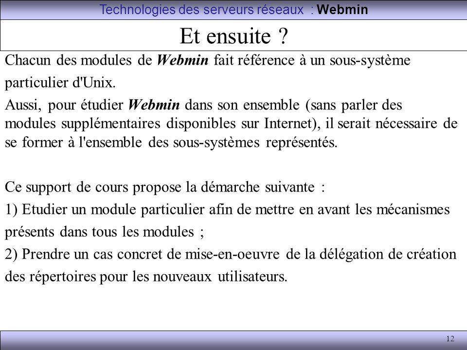 12 Et ensuite ? Chacun des modules de Webmin fait référence à un sous-système particulier d'Unix. Aussi, pour étudier Webmin dans son ensemble (sans p