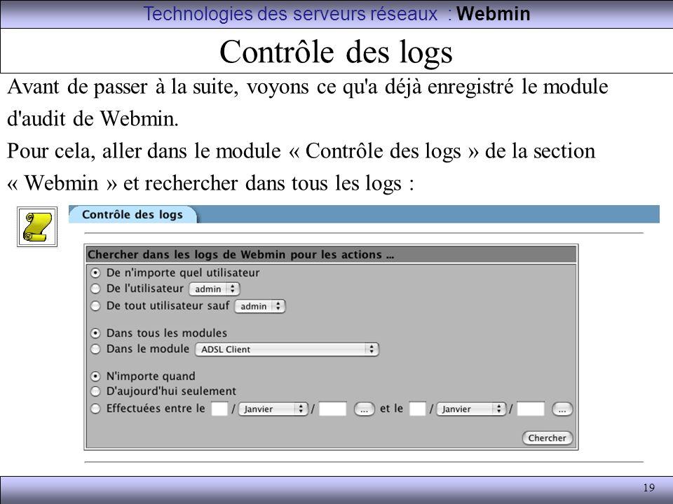 19 Contrôle des logs Avant de passer à la suite, voyons ce qu'a déjà enregistré le module d'audit de Webmin. Pour cela, aller dans le module « Contrôl
