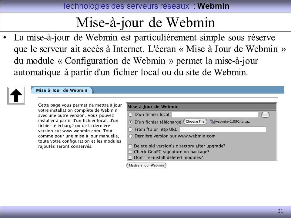 21 Mise-à-jour de Webmin La mise-à-jour de Webmin est particulièrement simple sous réserve que le serveur ait accès à Internet. L'écran « Mise à Jour