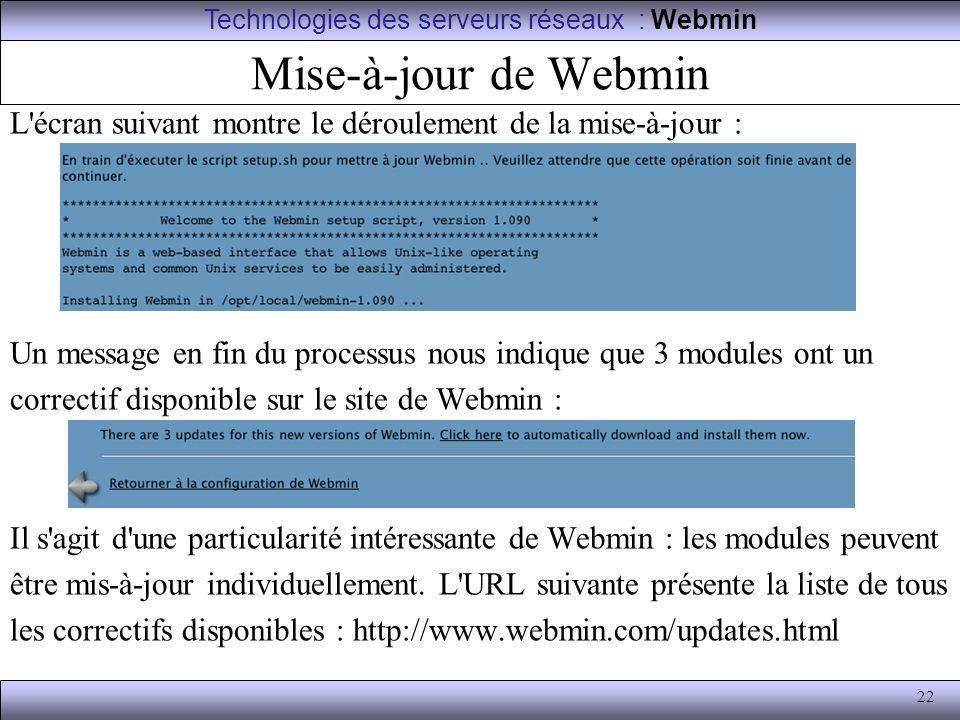 22 Mise-à-jour de Webmin L'écran suivant montre le déroulement de la mise-à-jour : Un message en fin du processus nous indique que 3 modules ont un co