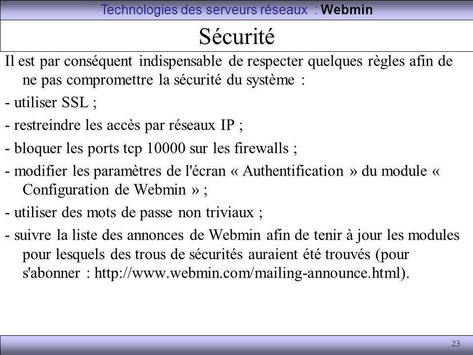 23 Sécurité Il est par conséquent indispensable de respecter quelques règles afin de ne pas compromettre la sécurité du système : - utiliser SSL ; - r