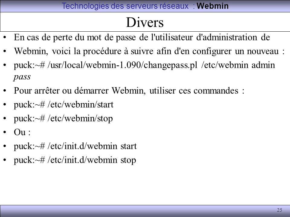 25 Divers En cas de perte du mot de passe de l'utilisateur d'administration de Webmin, voici la procédure à suivre afin d'en configurer un nouveau : p