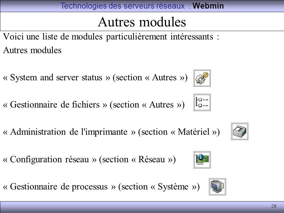 26 Autres modules Voici une liste de modules particulièrement intéressants : Autres modules « System and server status » (section « Autres ») « Gestio