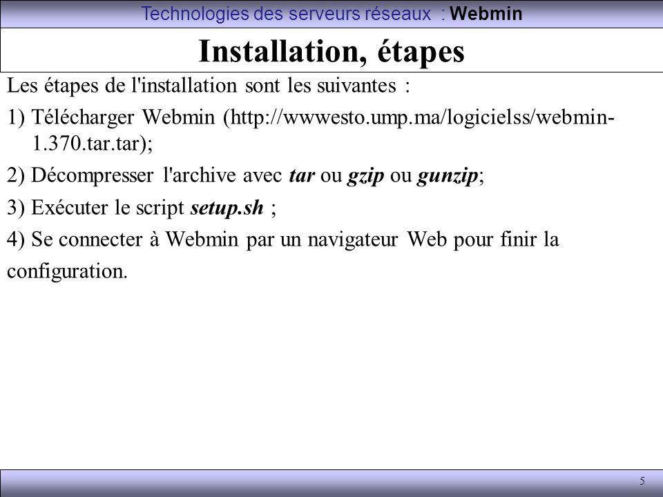 5 Installation, étapes Les étapes de l'installation sont les suivantes : 1) Télécharger Webmin (http://wwwesto.ump.ma/logicielss/webmin- 1.370.tar.tar