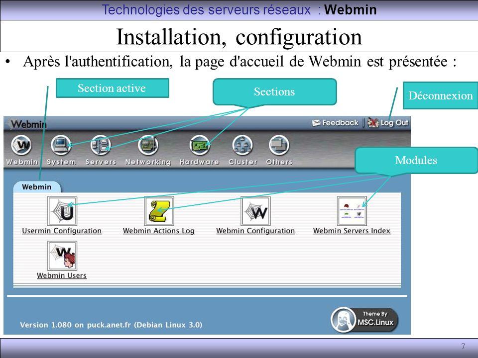 7 Installation, configuration Après l'authentification, la page d'accueil de Webmin est présentée : Technologies des serveurs réseaux : Webmin Déconne