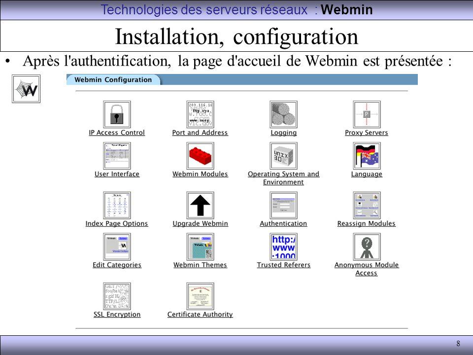 8 Installation, configuration Après l'authentification, la page d'accueil de Webmin est présentée : Technologies des serveurs réseaux : Webmin