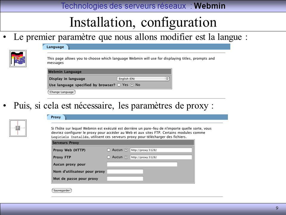 9 Installation, configuration Le premier paramètre que nous allons modifier est la langue : Puis, si cela est nécessaire, les paramètres de proxy : Te