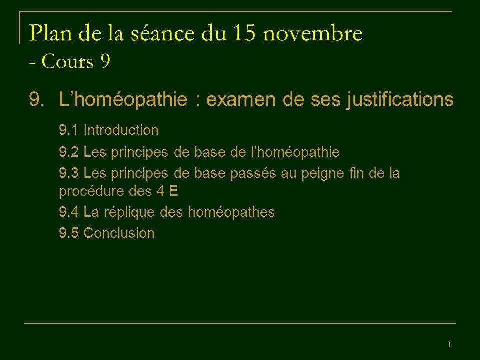 1 Plan de la séance du 15 novembre - Cours 9 9.Lhoméopathie : examen de ses justifications 9.1 Introduction 9.2 Les principes de base de lhoméopathie